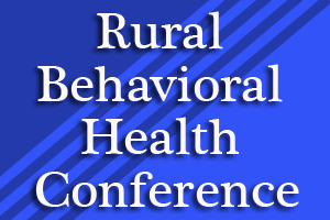 Rural Behavioral Health Conference